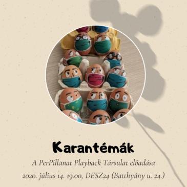 2020.07.14. 19:00 Karantémák – a PerPillanat Playback Társulat előadása